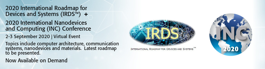 2020 IEEE International Nanodevices and Computing (INC) Conference / International Roadmap for Devices and Systems (IRDS™)