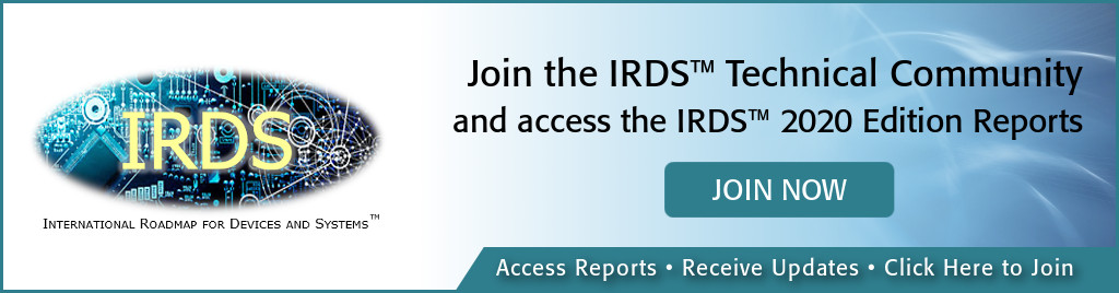 Join the IRDS Technical Community and access the IRDS 2020 Edition Reports. Access reports, receive updates, click here to join.